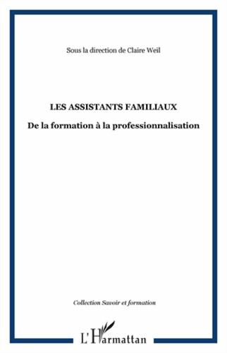 Claire Weil - Les assistants familiaux - De la formation à la professionnalisation.