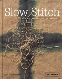 Claire Wellesley-Smith - Slow Stitch - Mindful and contemplative textile art.