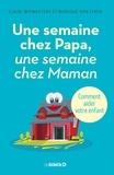Claire Wiewauters et Monique Van Eyken - Une semaine chez Papa, une semaine chez Maman - Comment aider votre enfant.