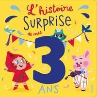 Claire Wortemann et Nora Thullin - L'histoire surprise de mes 3 ans.