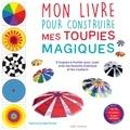 Claire Zucchelli-Romer - Mon livre pour construire mes toupies magiques - 8 toupies à monter pour jouer avec les illusions d'optique et les couleurs.
