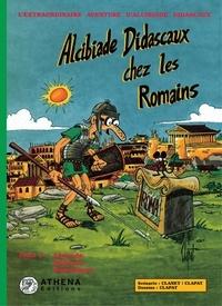 Clanet et  Clapat - Alcibiade Didascaux chez les Romains – Tome I - Légende, Royauté, République..