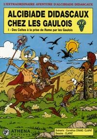 Clapat et Cornélius Crane - Alcibiade Didascaux chez les Gaulois Tome 1 : Des Celtes à la prise de Rome par les Gaulois.