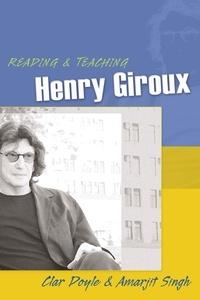 Clar Doyle et Amarjit Singh - Reading and Teaching Henry Giroux.
