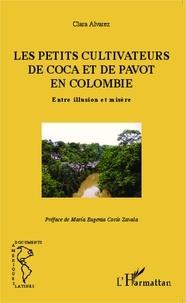 Clara Alvarez - Les petits cultivateurs de coca et de pavot en Colombie - Entre illusion et misère.