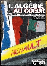 Clara Benoits et Henri Benoits - L'Algérie au coeur : révolutionnaires et anticolonialistes à Renault-Billancourt - Révolutionnaires et anticolonialistes à Renault-Billancourt.