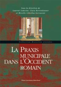 Clara Berrendonner et Mireille Cébeillac-Gervasoni - La praxis municipale dans l'Occident romain.