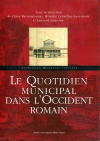 Clara Berrendonner et Mireille Cébeillac-Gervasoni - Le quotidien municipal dans l'Occident romain.