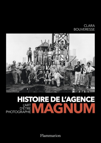 Clara Bouveresse - Histoire de l'agence Magnum - L'art d'être photographe.