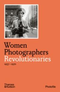 Clara Bouveresse - Women Photographers - Revolutionaries - 1937-1970.