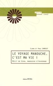 Clara Carriot et Paul Carriot - Le voyage manouche, c'est ma vie ! - Récit de Gika, manouche d'Auvergne.