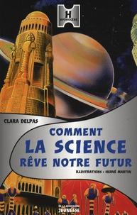 Clara Delpas - Comment la science rêve notre futur ?.