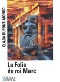 Clara Dupont-Monod - La folie du roi marc.