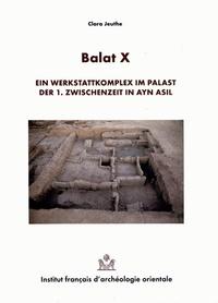 Clara Jeuthe - Balat - Volume 10, Ein Werkstattkomplex im Palast der 1 Zwischenzeit in Ayn Asil.
