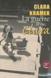 Clara Kramer - La guerre selon Clara - Une enfant juive survit miraculeusement à la terreur nazie.