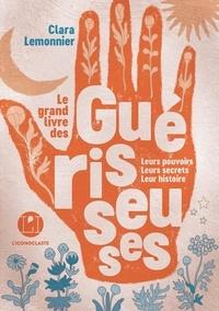 Clara Lemonnier - Le grand livre des guérisseuses.