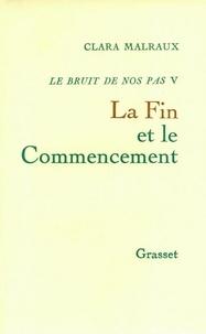 Clara Malraux - La fin et le commencement.