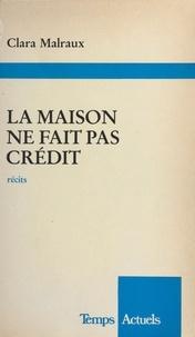 Clara Malraux - La Maison ne fait pas crédit - [nouvelles].