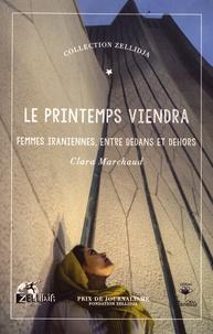 Clara Marchaud - Le printemps viendra - Femmes iraniennes, entre dedans et dehors.