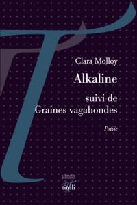 Clara Molloy - Alkaline suivi de Graines vagabondes.