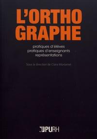 Clara Mortamet - L'orthographe - Pratiques d'élèves, pratiques d'enseignants, représentations.