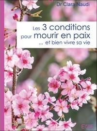 Clara Naudi - Les 3 conditions pour mourir en paix... et bien vivre sa vie.