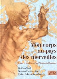 Clara Naudi et Noémie d' Auxiron-Amez - Mon corps au pays des merveilles - Beauté et Intelligence de l'Anatomie Humaine.