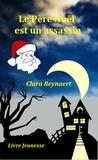 Clara Reynaert - Le Père Noël est un assassin.