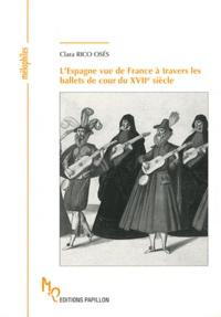 Clara Rico Osés - L'Espagne vue de France à travers les ballets de cour du XVIIe siècle.