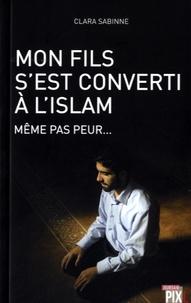 Clara Sabinne - Mon fils s'est converti à l'Islam, même pas peur.