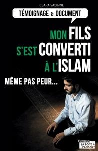 Clara Sabinne et  La Boîte à Pandore - Mon fils s'est converti à l'islam - Même pas peur....