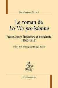 """Clara Sadoun-Edouard - Le roman de """"La vie parisienne"""" - Presse, genre, littérature et modernité (1863-1914)."""