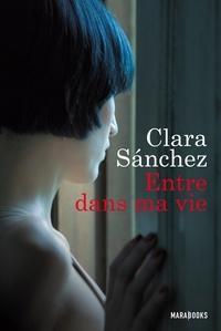 Clara Sanchez - Entre dans ma vie.