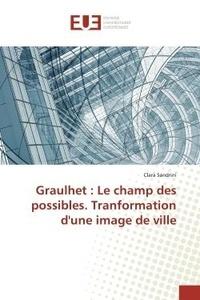 Clara Sandrini - Graulhet : Le champ des possibles. Tranformation d'une image de ville.