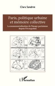 Clara Sandrini - Paris, politique urbaine et mémoire collective - La monumentalisation de l'image parisienne depuis l'Occupation.