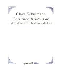 Clara Schulmann - Les chercheurs d'or - Films d'artistes, histoires de l'art.