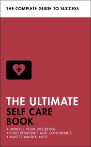 Clara Seeger et Stephen Evans-Howe - The Ultimate Self Care Book - Improve Your Wellbeing; Build Resilience and Confidence; Master Mindfulness.