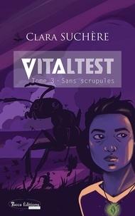 Clara Suchère - Vitaltest Tome 3 : Sans scrupules.