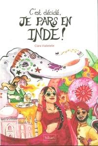 Clara Vialletelle - C'est décidé, je pars en Inde !.