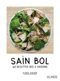 Clara Vucher - Sain bol - 60 recettes des 4 saisons.