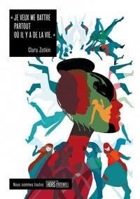 Clara Zetkin - Je veux me battre partout où il y a de la vie.