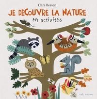 Clare Beaton - Je découvre la nature en activités.