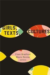 Clare Bradford et Mavis Reimer - Girls, Texts, Cultures.