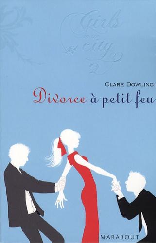 Clare Dowling - Divorce à petit feu.