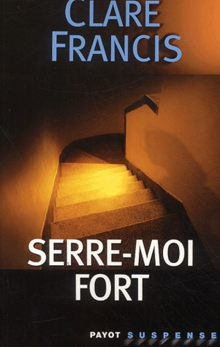 Clare Francis - Serre-moi fort.