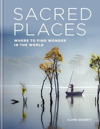 Clare Gogerty - Sacred Places - Where to find wonder in the world.