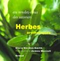 Clare Gordon-Smith et James Merrell - Herbes aromatiques.