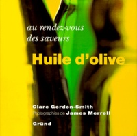 Clare Gordon-Smith et James Merrell - Huile d'olive.