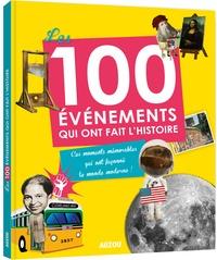 Clare Hibbert et Andrea Mills - Les 100 évènements qui ont fait l'histoire - Ces moments mémorables qui ont façonné le monde moderne !.