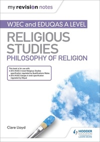Clare Lloyd - My Revision Notes: WJEC and Eduqas A level Religious Studies Philosophy of Religion.